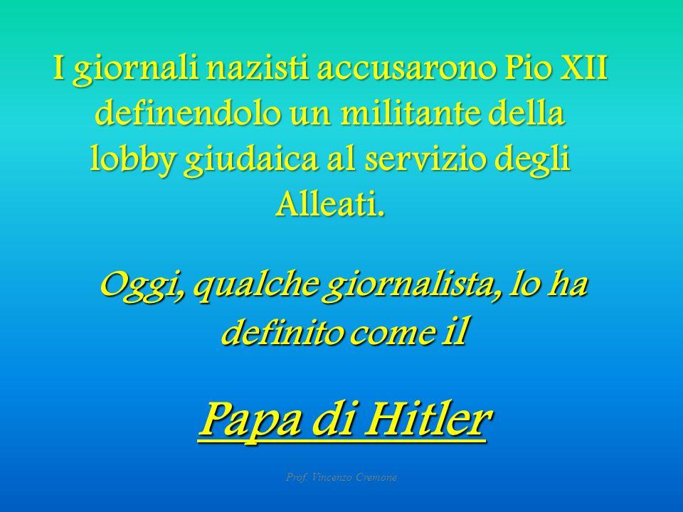 I giornali nazisti accusarono Pio XII definendolo un militante della lobby giudaica al servizio degli Alleati.