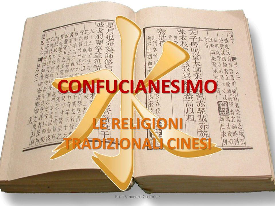 CONFUCIANESIMO LE RELIGIONI TRADIZIONALI CINESI Prof. Vincenzo Cremone