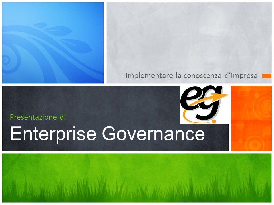 ENTERPRISE GOVERNANCE implementare la conoscenza per governare la crescita delle aziende Modellazione integrata di processi e architetture sistemi per: ottimizzare i costi supportare il cambiamento, governare i rischi gestire la multi-compliance.