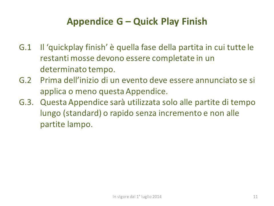 11 Appendice G – Quick Play Finish in vigore dal 1° luglio 2014 G.1Il 'quickplay finish' è quella fase della partita in cui tutte le restanti mosse de