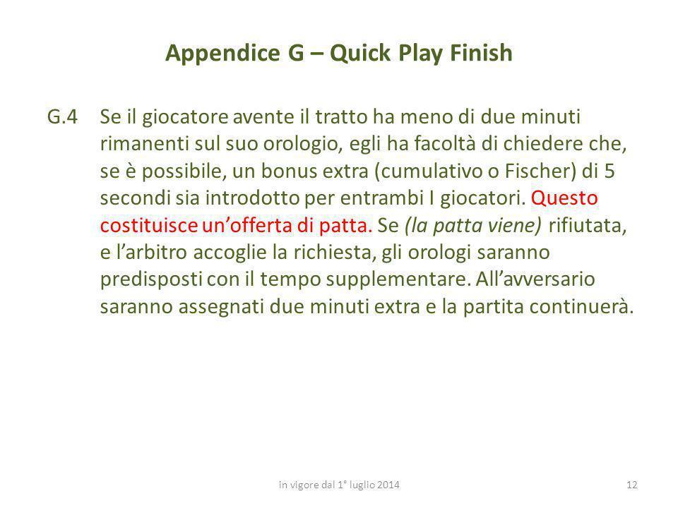 12 Appendice G – Quick Play Finish in vigore dal 1° luglio 2014 G.4Se il giocatore avente il tratto ha meno di due minuti rimanenti sul suo orologio,