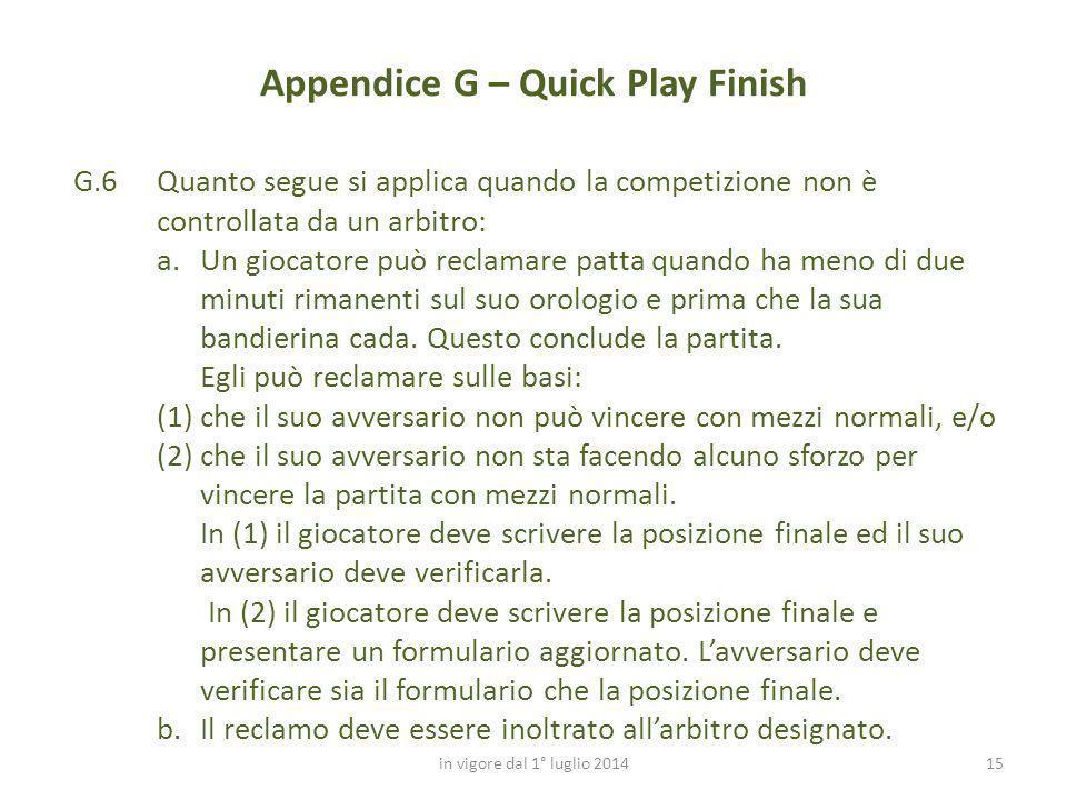 15 Appendice G – Quick Play Finish in vigore dal 1° luglio 2014 G.6Quanto segue si applica quando la competizione non è controllata da un arbitro: a.U