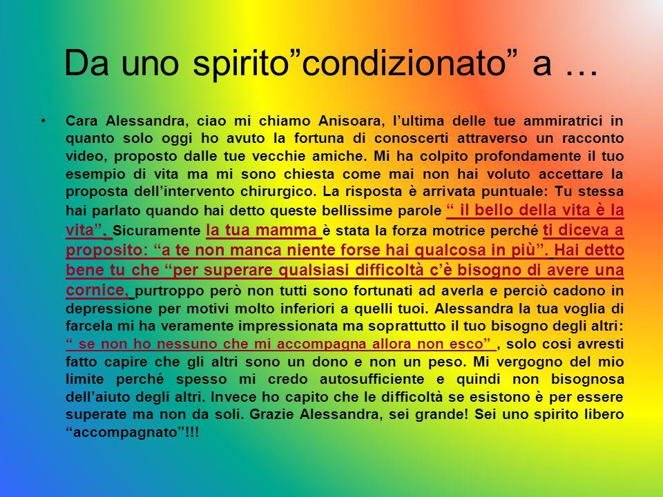 """Da uno spirito""""condizionato"""" a ….Cara Alessandra, ciao mi chiamo Anisoara, l'ultima delle tue ammiratrici in quanto solo oggi ho avuto la fortuna di c"""