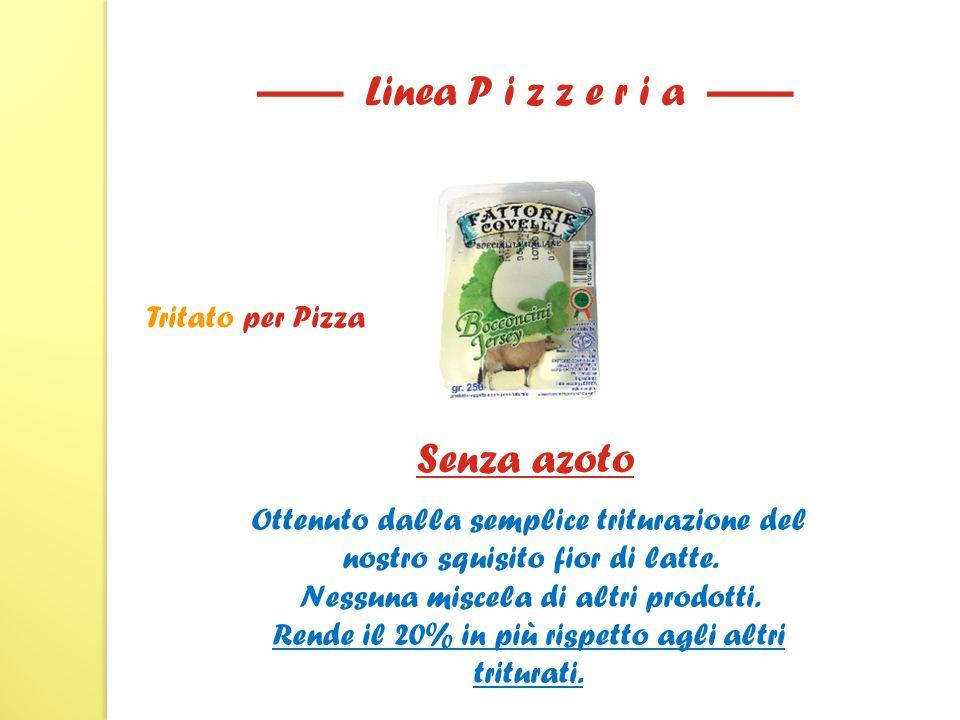 Senza azoto Tritato per Pizza —— Linea P i z z e r i a —— Ottenuto dalla semplice triturazione del nostro squisito fior di latte.