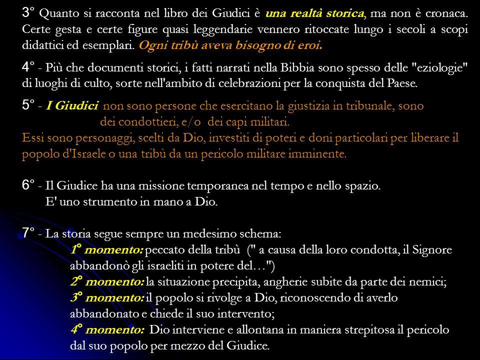 3° Quanto si racconta nel libro dei Giudici è una realtà storica, ma non è cronaca.