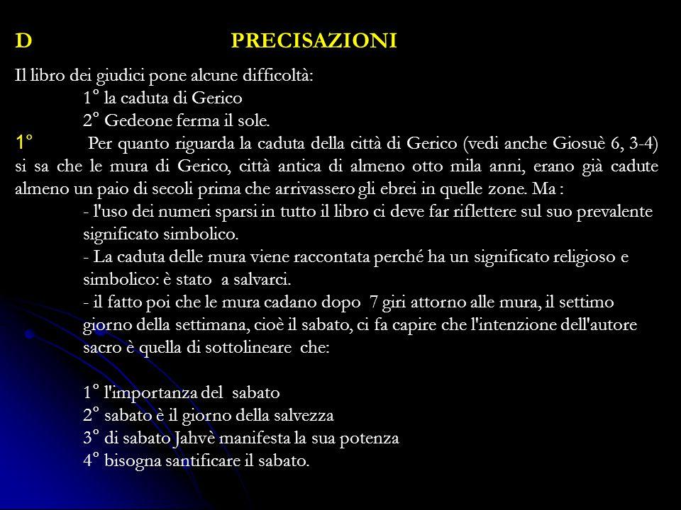 D PRECISAZIONI Il libro dei giudici pone alcune difficoltà: 1° la caduta di Gerico 2° Gedeone ferma il sole.