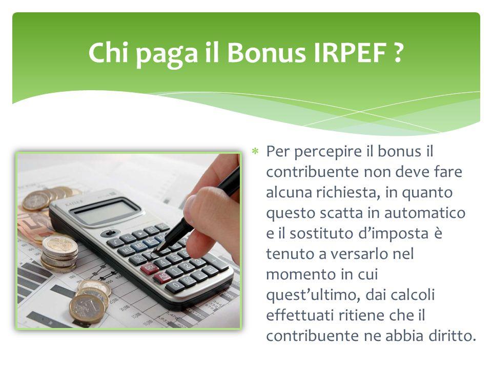 Chi paga il Bonus IRPEF ?  Per percepire il bonus il contribuente non deve fare alcuna richiesta, in quanto questo scatta in automatico e il sostitut