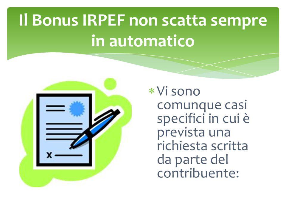 Il Bonus IRPEF non scatta sempre in automatico  Vi sono comunque casi specifici in cui è prevista una richiesta scritta da parte del contribuente: