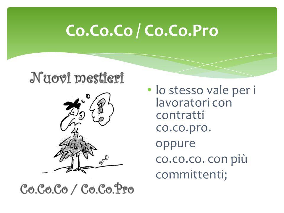 Co.Co.Co / Co.Co.Pro lo stesso vale per i lavoratori con contratti co.co.pro. oppure co.co.co. con più committenti;