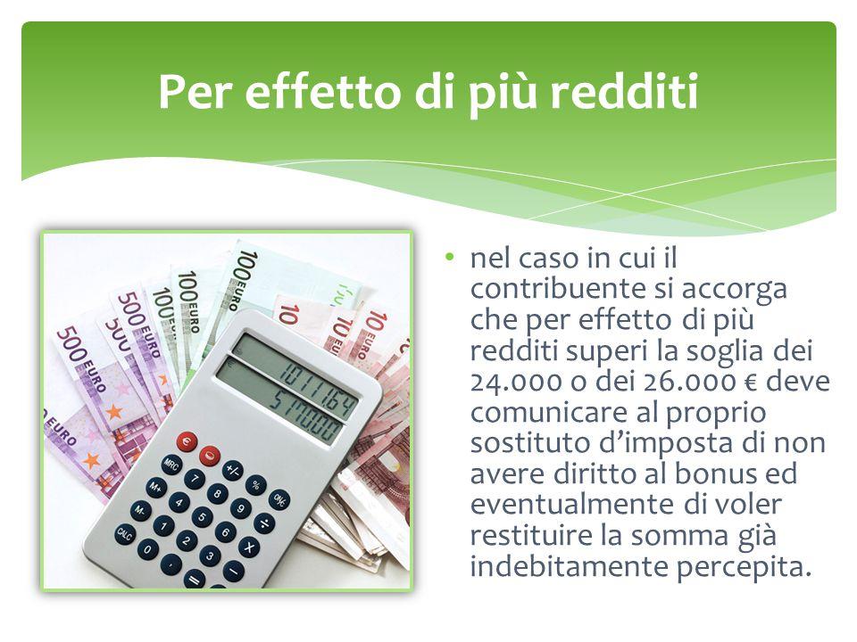 Per effetto di più redditi nel caso in cui il contribuente si accorga che per effetto di più redditi superi la soglia dei 24.000 o dei 26.000 € deve c