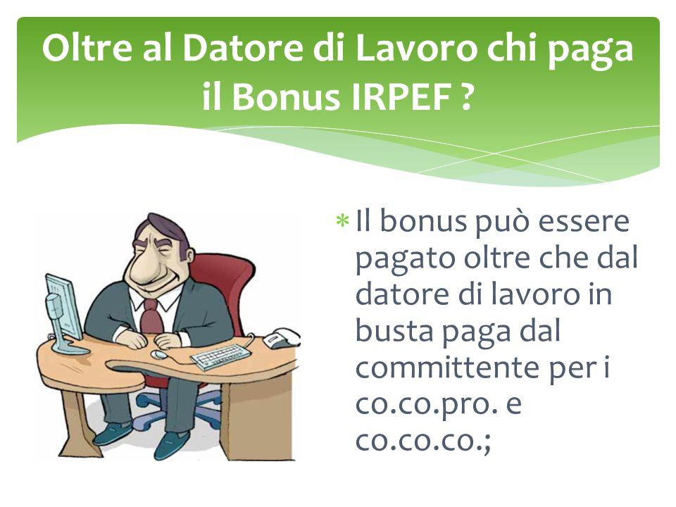  Il bonus può essere pagato oltre che dal datore di lavoro in busta paga dal committente per i co.co.pro. e co.co.co.;
