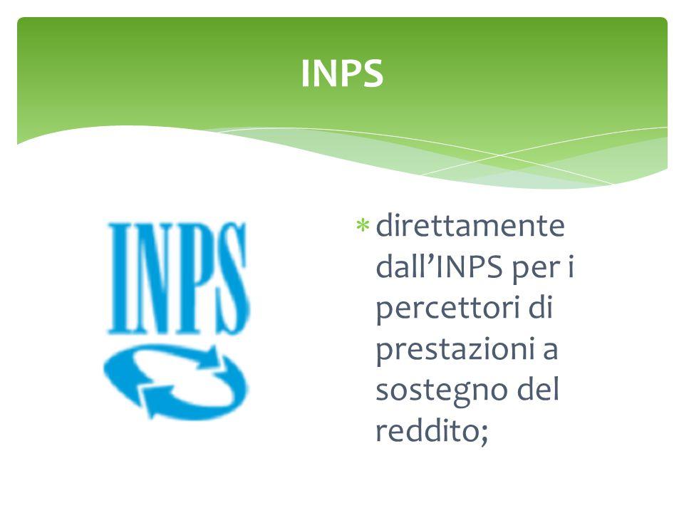 INPS  direttamente dall'INPS per i percettori di prestazioni a sostegno del reddito;