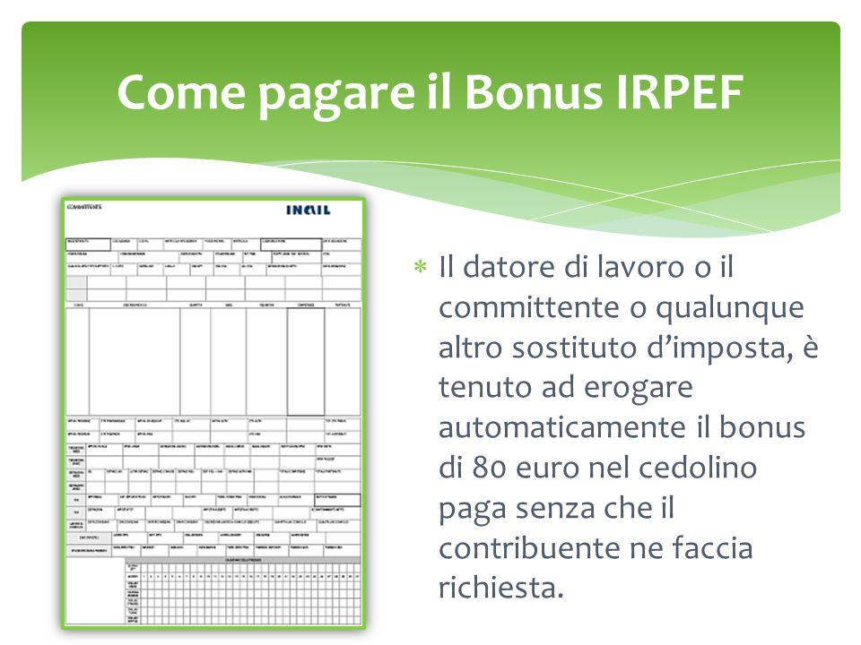 Come pagare il Bonus IRPEF  Il datore di lavoro o il committente o qualunque altro sostituto d'imposta, è tenuto ad erogare automaticamente il bonus