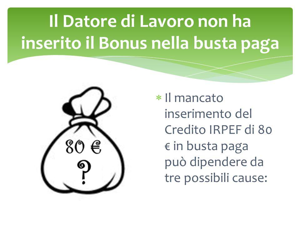 Il Datore di Lavoro non ha inserito il Bonus nella busta paga  Il mancato inserimento del Credito IRPEF di 80 € in busta paga può dipendere da tre possibili cause: