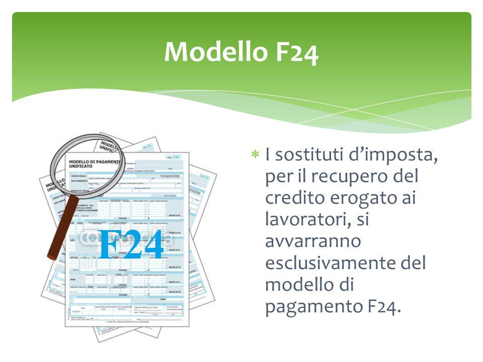 Modello F24  I sostituti d'imposta, per il recupero del credito erogato ai lavoratori, si avvarranno esclusivamente del modello di pagamento F24.