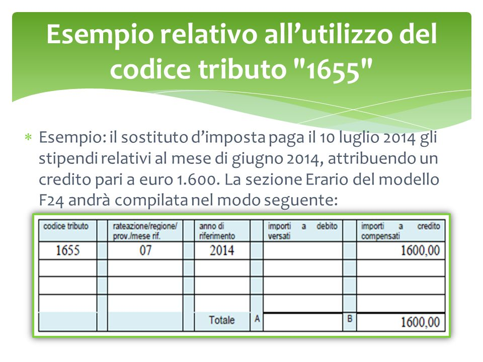 Esempio relativo all'utilizzo del codice tributo 1655  Esempio: il sostituto d'imposta paga il 10 luglio 2014 gli stipendi relativi al mese di giugno 2014, attribuendo un credito pari a euro 1.600.
