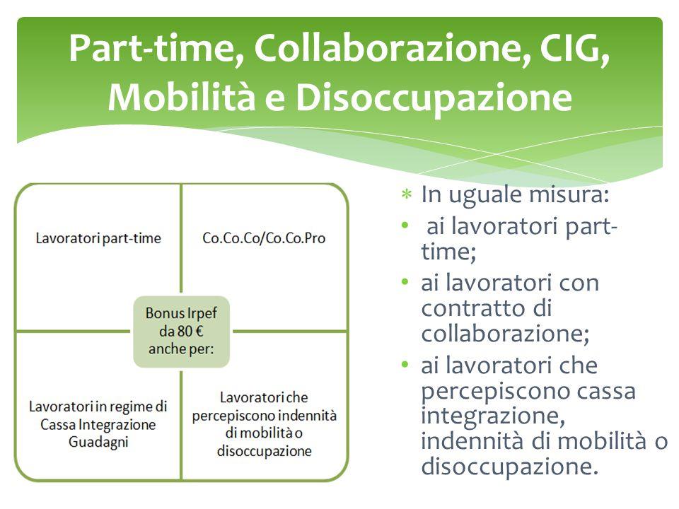 Part-time, Collaborazione, CIG, Mobilità e Disoccupazione  In uguale misura: ai lavoratori part- time; ai lavoratori con contratto di collaborazione; ai lavoratori che percepiscono cassa integrazione, indennità di mobilità o disoccupazione.