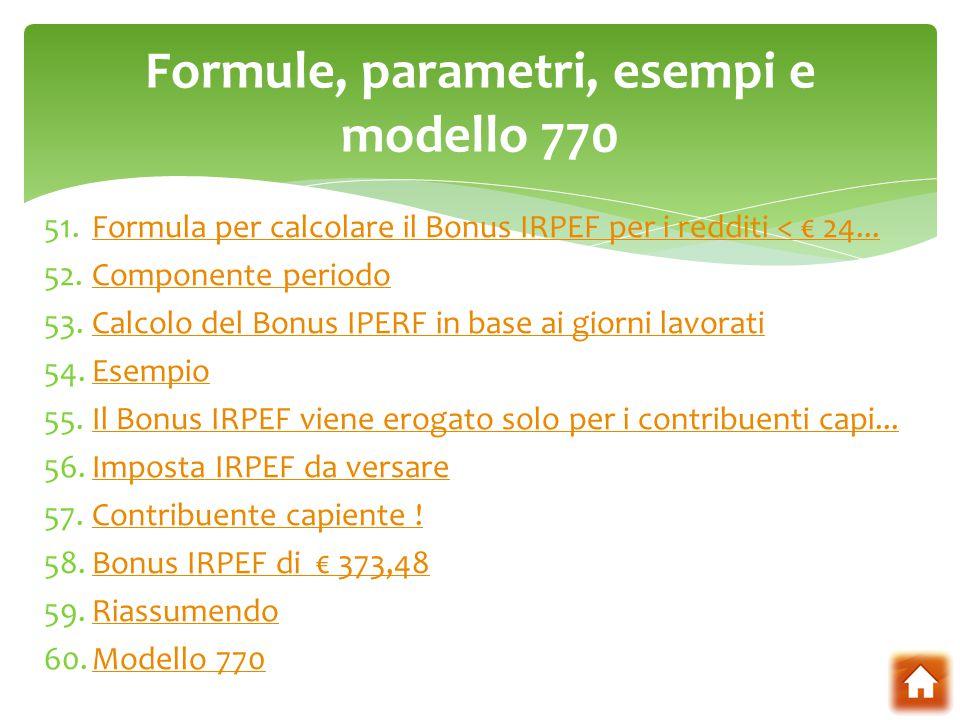 51.Formula per calcolare il Bonus IRPEF per i redditi < € 24...Formula per calcolare il Bonus IRPEF per i redditi < € 24... 52.Componente periodoCompo