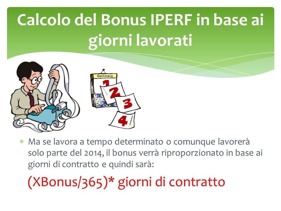 Calcolo del Bonus IPERF in base ai giorni lavorati  Ma se lavora a tempo determinato o comunque lavorerà solo parte del 2014, il bonus verrà ripropor