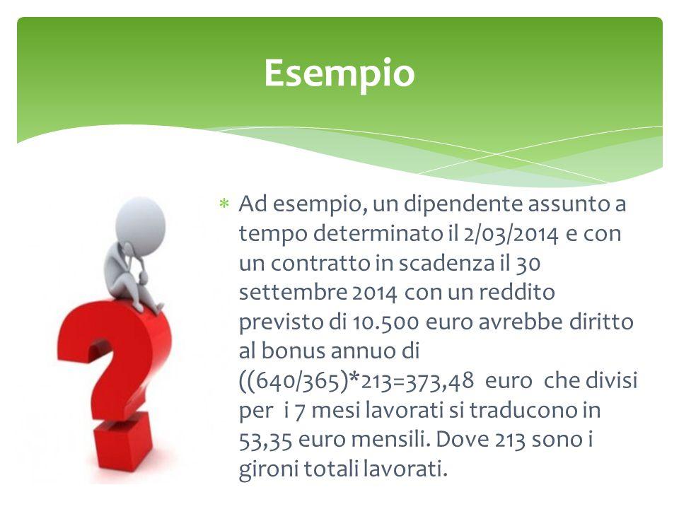Esempio  Ad esempio, un dipendente assunto a tempo determinato il 2/03/2014 e con un contratto in scadenza il 30 settembre 2014 con un reddito previs