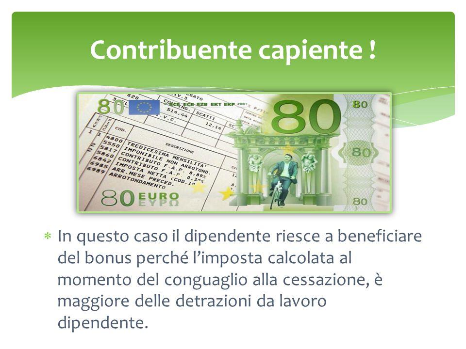 Contribuente capiente !  In questo caso il dipendente riesce a beneficiare del bonus perché l'imposta calcolata al momento del conguaglio alla cessaz