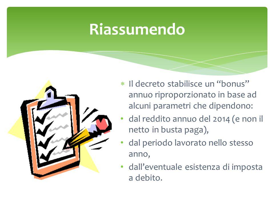 """Riassumendo  Il decreto stabilisce un """"bonus"""" annuo riproporzionato in base ad alcuni parametri che dipendono: dal reddito annuo del 2014 (e non il n"""