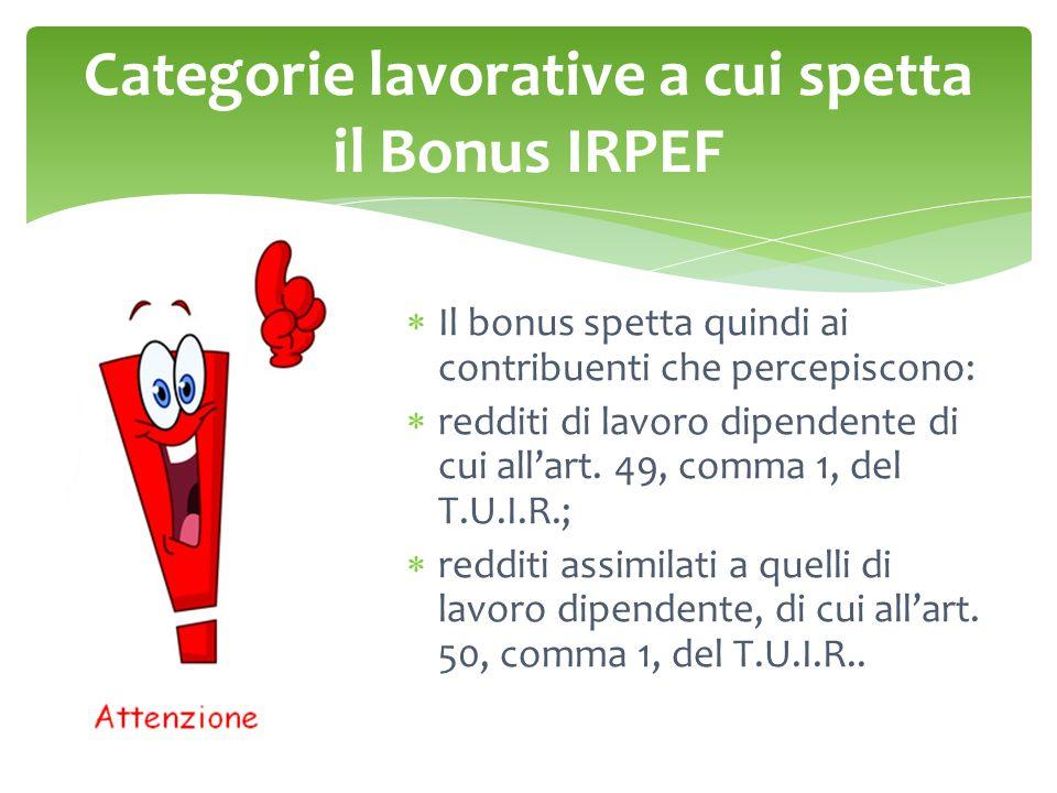 Categorie lavorative a cui spetta il Bonus IRPEF  Il bonus spetta quindi ai contribuenti che percepiscono:  redditi di lavoro dipendente di cui all'