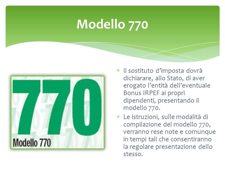 Modello 770  Il sostituto d'imposta dovrà dichiarare, allo Stato, di aver erogato l'entità dell'eventuale Bonus IRPEF ai propri dipendenti, presentando il modello 770.