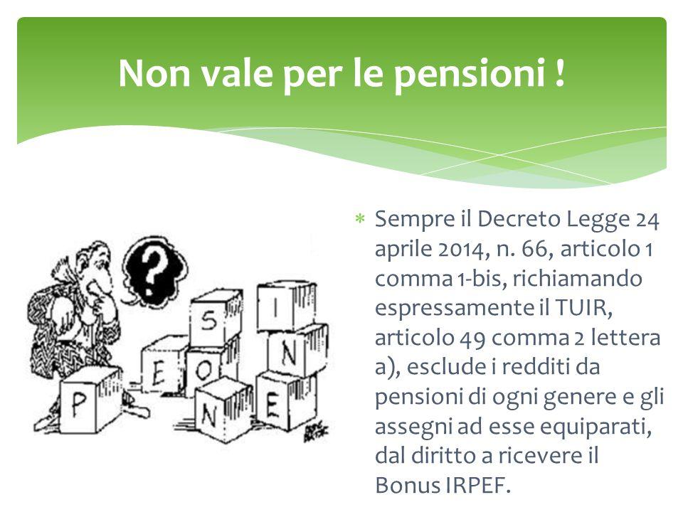 Non vale per le pensioni !  Sempre il Decreto Legge 24 aprile 2014, n. 66, articolo 1 comma 1-bis, richiamando espressamente il TUIR, articolo 49 com