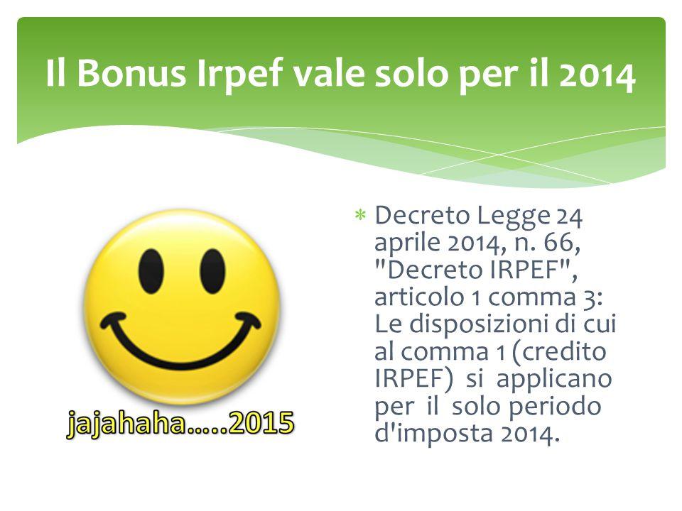 Il Bonus Irpef vale solo per il 2014  Decreto Legge 24 aprile 2014, n. 66,