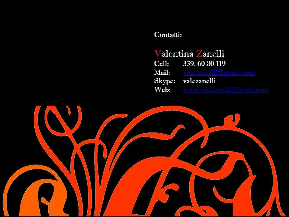 Contatti: Valentina Zanelli Cell: 339. 60 80 119 Mail: vale.zanelli@gmail.comvale.zanelli@gmail.com Skype: valezanelli Web: www.valezanelli.jimdo.comw