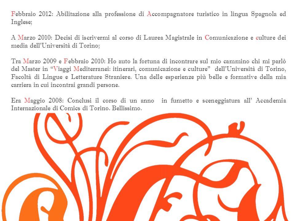 Febbraio 2012: Abilitazione alla professione di Accompagnatore turistico in lingua Spagnola ed Inglese; A Marzo 2010: Decisi di iscrivermi al corso di