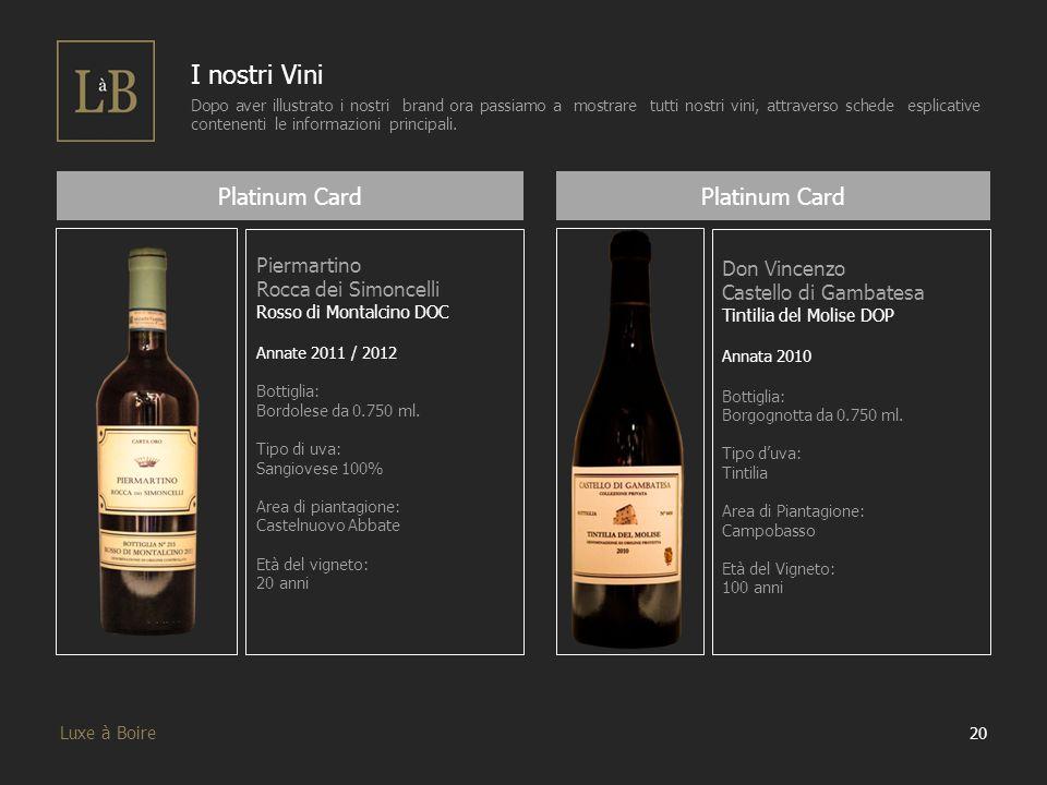 20 Luxe à Boire I nostri Vini Dopo aver illustrato i nostri brand ora passiamo a mostrare tutti nostri vini, attraverso schede esplicative contenenti