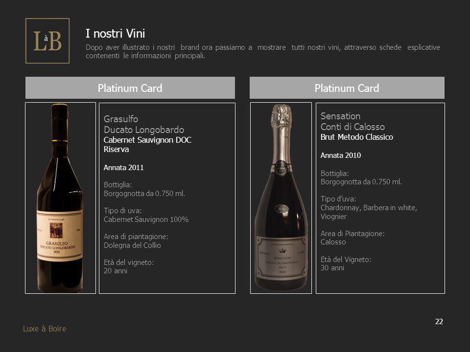 22 Luxe à Boire I nostri Vini Dopo aver illustrato i nostri brand ora passiamo a mostrare tutti nostri vini, attraverso schede esplicative contenenti