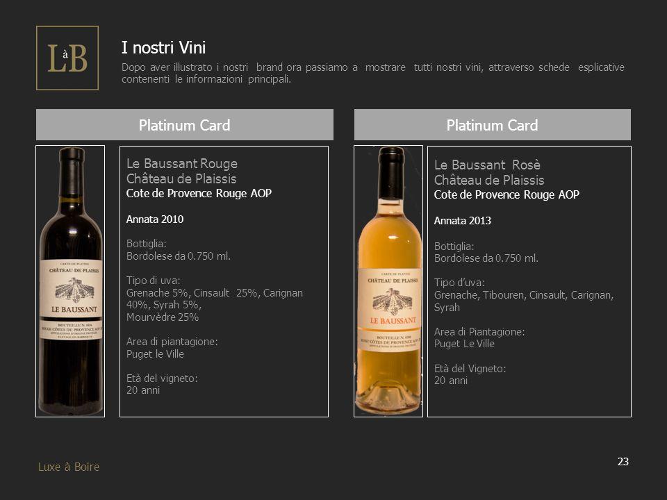 23 Luxe à Boire I nostri Vini Dopo aver illustrato i nostri brand ora passiamo a mostrare tutti nostri vini, attraverso schede esplicative contenenti