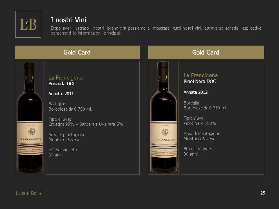 25 Luxe à Boire I nostri Vini Dopo aver illustrato i nostri brand ora passiamo a mostrare tutti nostri vini, attraverso schede esplicative contenenti