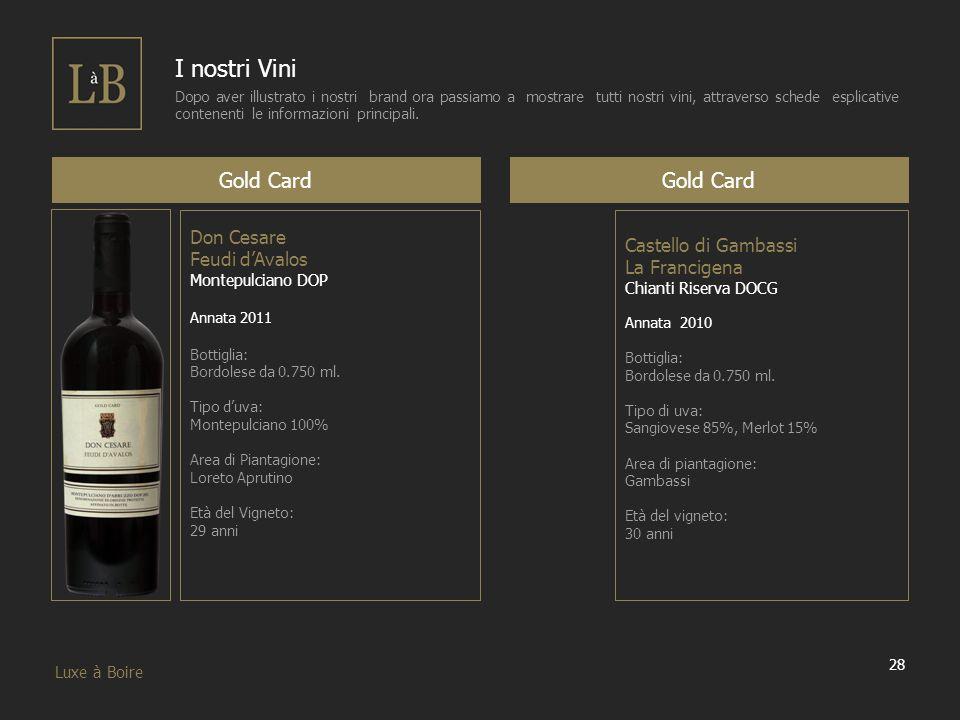 28 Luxe à Boire I nostri Vini Dopo aver illustrato i nostri brand ora passiamo a mostrare tutti nostri vini, attraverso schede esplicative contenenti