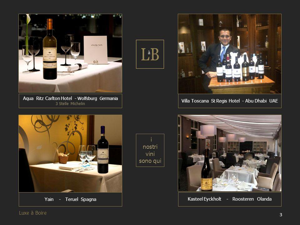 Luxe à Boire 3 Yain - Teruel Spagna Kasteel Eyckholt - Roosteren Olanda i nostri vini sono qui Aqua Ritz Carlton Hotel - Wolfsburg Germania 3 Stelle M
