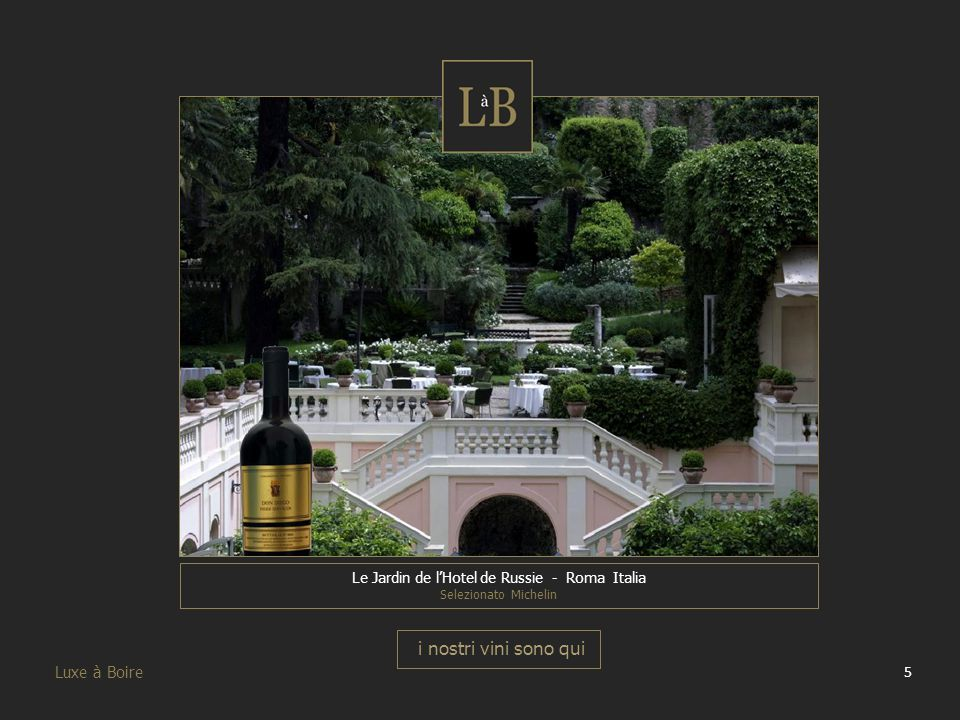 5 Luxe à Boire i nostri vini sono qui Le Jardin de l'Hotel de Russie - Roma Italia Selezionato Michelin