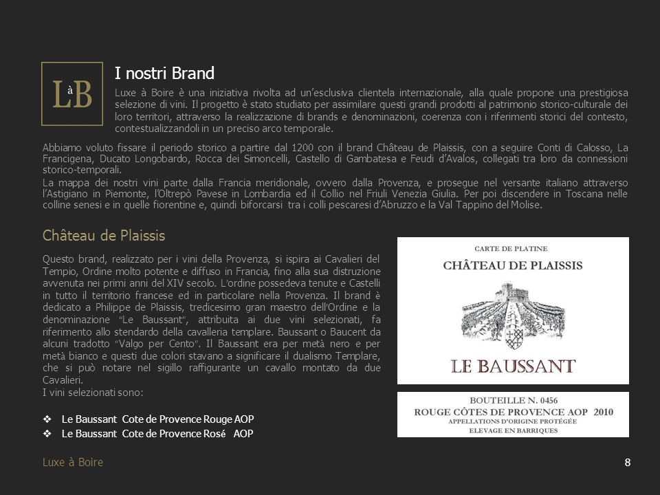 19 Luxe à Boire I nostri Vini Dopo aver illustrato i nostri brand ora passiamo a mostrare tutti nostri vini, attraverso schede esplicative contenenti le informazioni principali.