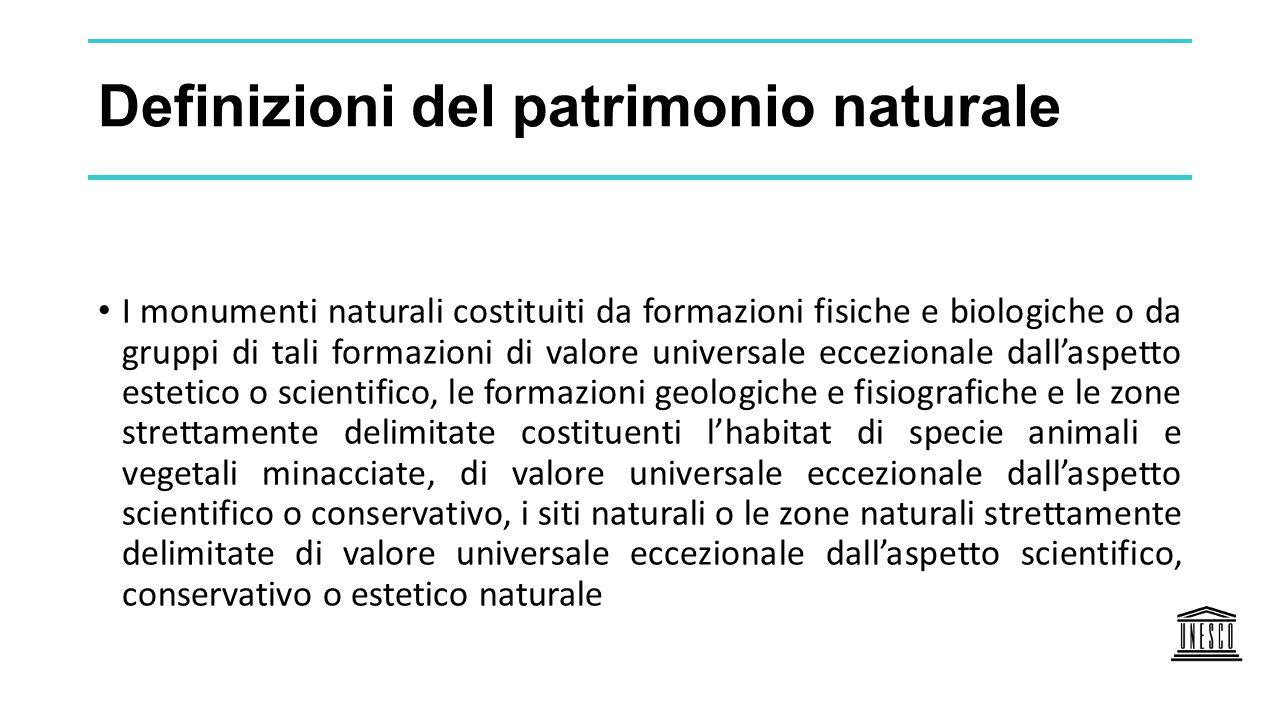 Definizioni del patrimonio naturale I monumenti naturali costituiti da formazioni fisiche e biologiche o da gruppi di tali formazioni di valore univer
