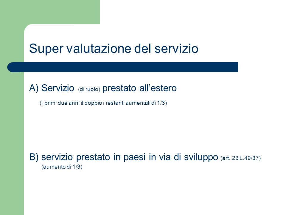 Super valutazione del servizio A) Servizio (di ruolo) prestato all'estero (i primi due anni il doppio i restanti aumentati di 1/3) B) servizio prestat