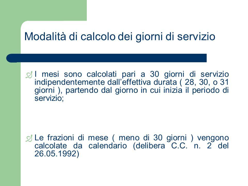 Modalità di calcolo dei giorni di servizio  I mesi sono calcolati pari a 30 giorni di servizio indipendentemente dall'effettiva durata ( 28, 30, o 31