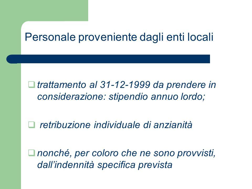 Personale proveniente dagli enti locali  trattamento al 31-12-1999 da prendere in considerazione: stipendio annuo lordo;  retribuzione individuale d