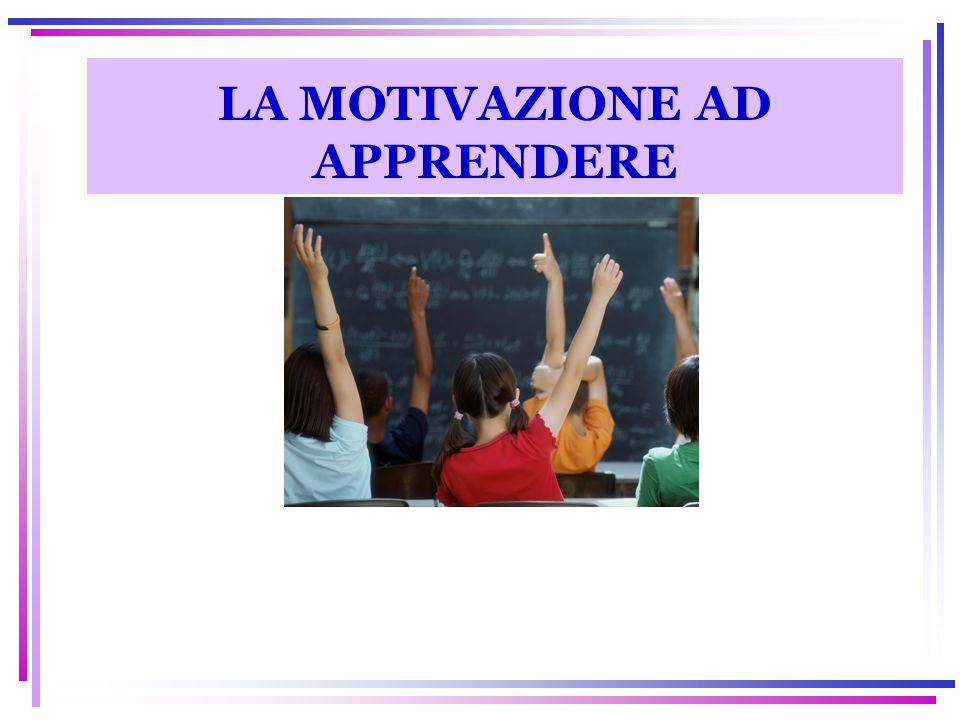 Indice degli Argomenti Cosa si intende per motivazione ad apprendere.