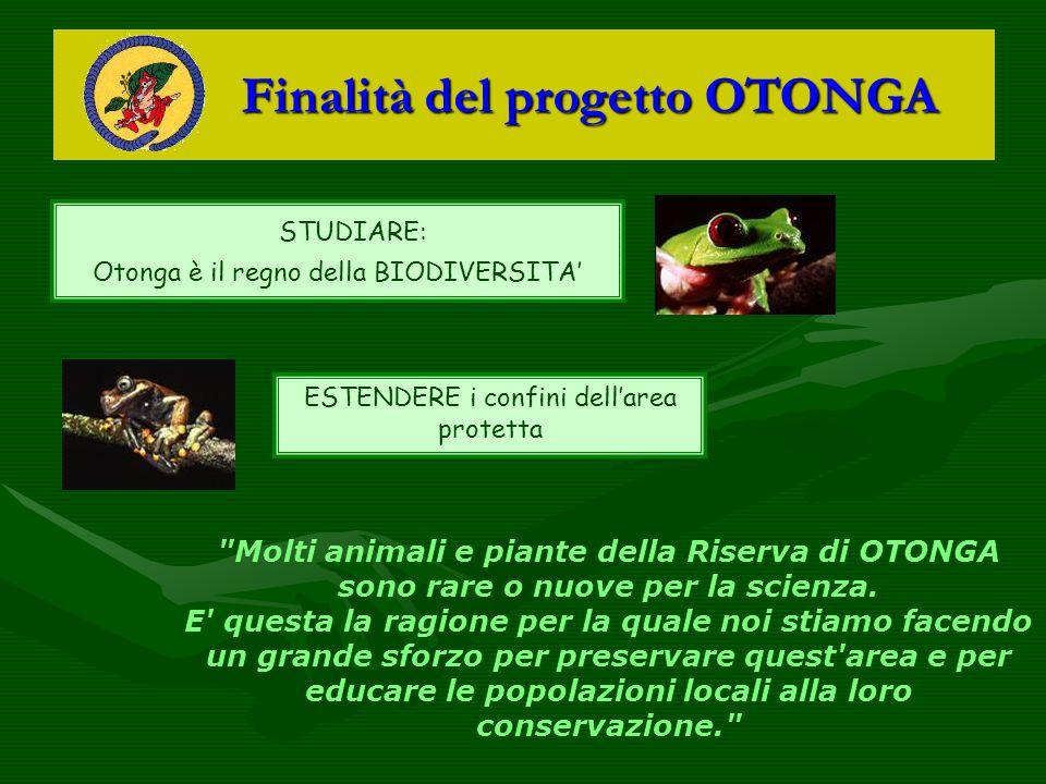 Finalità del progetto OTONGA Finalità del progetto OTONGA STUDIARE: Otonga è il regno della BIODIVERSITA' ESTENDERE i confini dell'area protetta