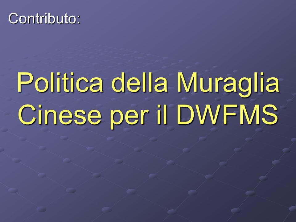 Politica della Muraglia Cinese per il DWFMS Contributo: