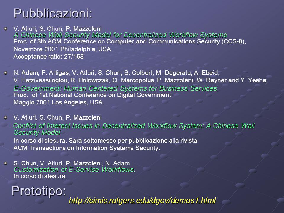 26 Pubblicazioni: A Chinese Wall Security Model for Decentralized Workflow Systems V. Atluri, S. Chun, P. Mazzoleni A Chinese Wall Security Model for