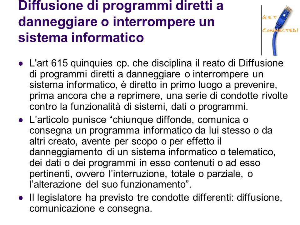 Diffusione di programmi diretti a danneggiare o interrompere un sistema informatico L art 615 quinquies cp.