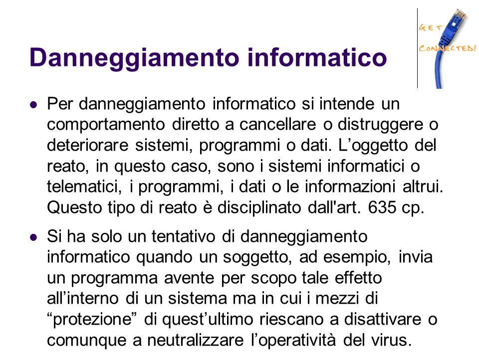 Danneggiamento informatico Per danneggiamento informatico si intende un comportamento diretto a cancellare o distruggere o deteriorare sistemi, programmi o dati.